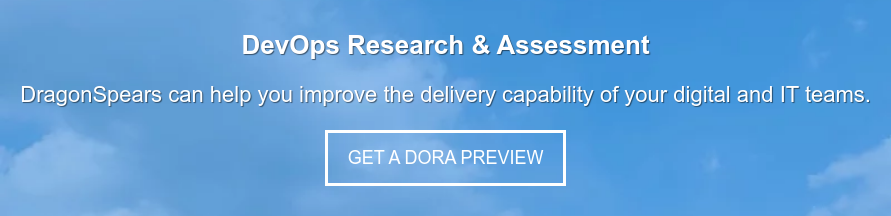 DevOps Research & Assessment DragonSpears can help you improve the delivery  capability of your digital and IT teams. Get a DORA Preview