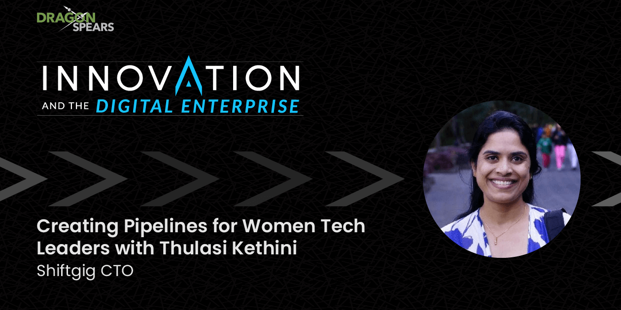 Creating Pipelines for Women Tech Leaders with Thulasi Kethini