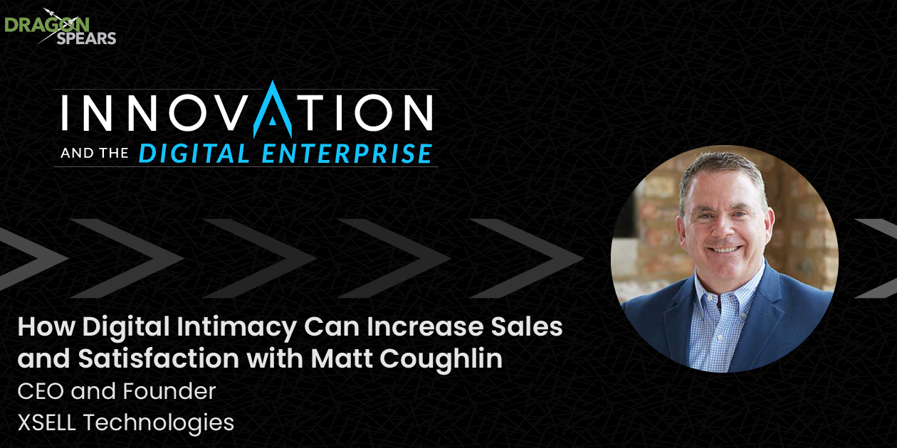 How Digital Intimacy Can Increase Sales and Satisfaction with Matt Coughlin
