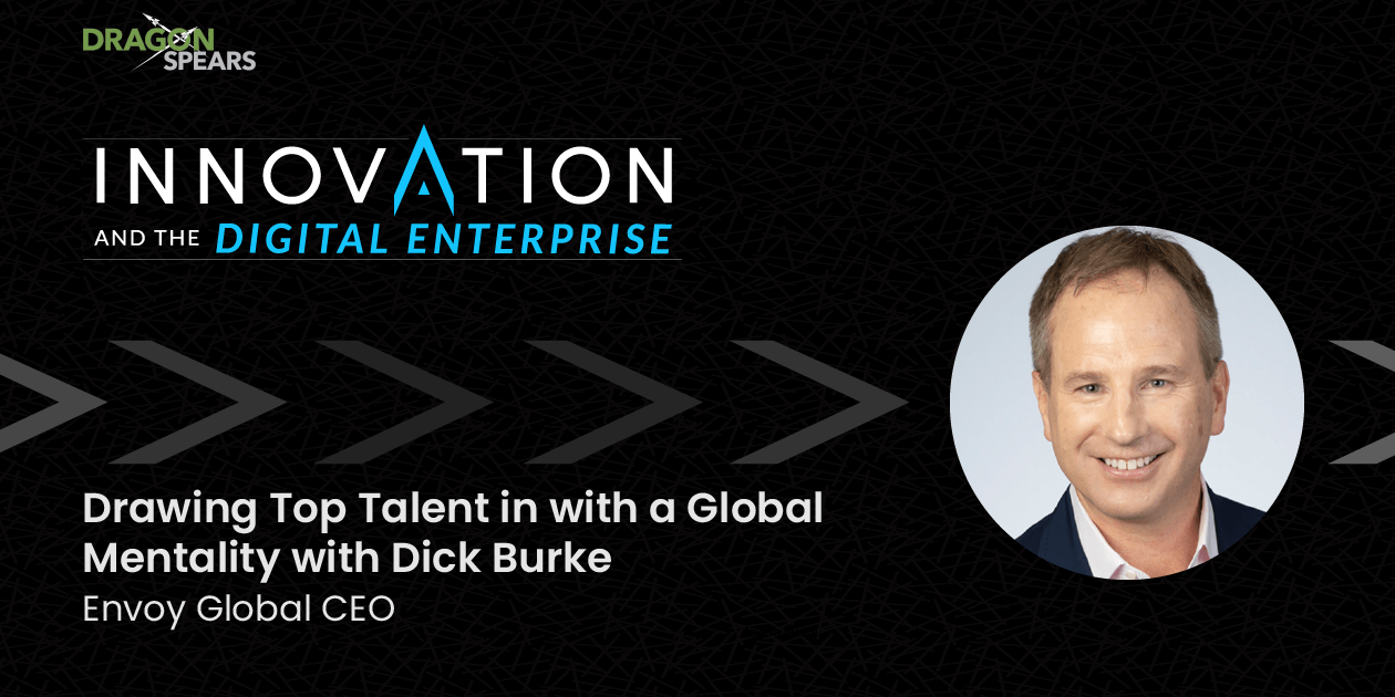 Drawing Top Talent in with a Global Mentality with Dick Burke