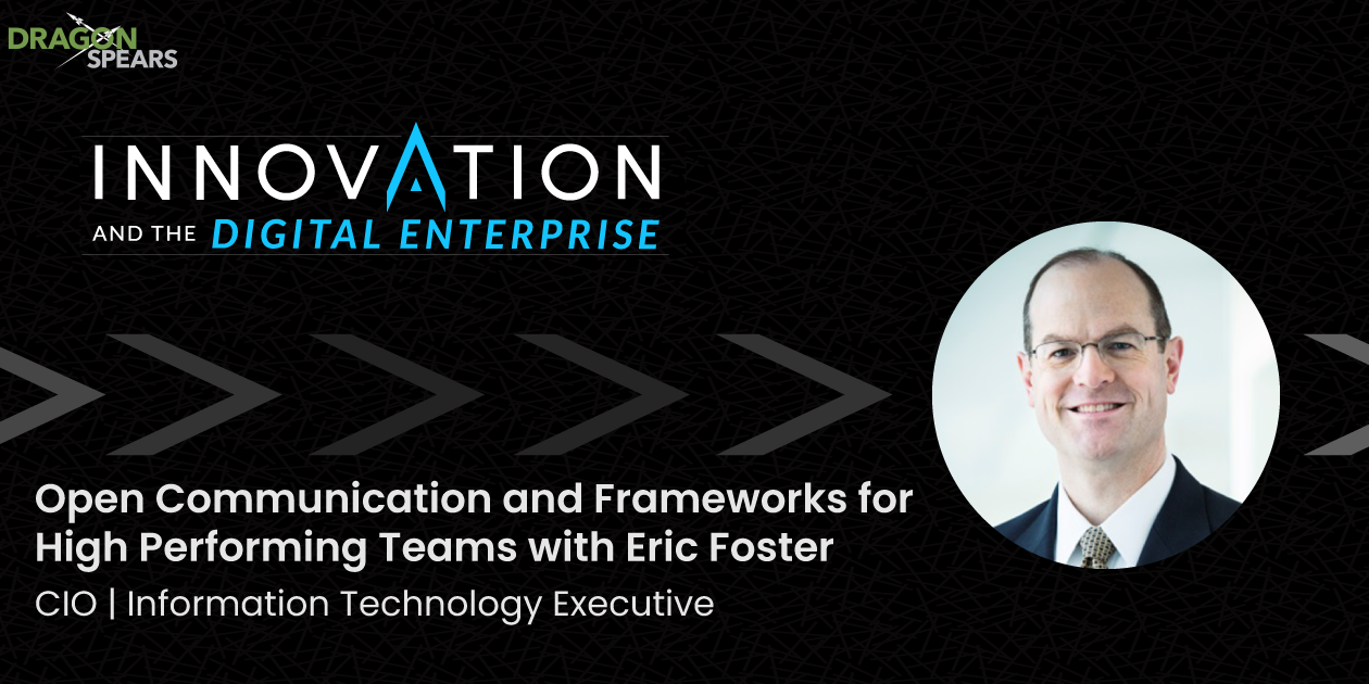Open Communication and Frameworks for High Performing Teams with Eric Foster