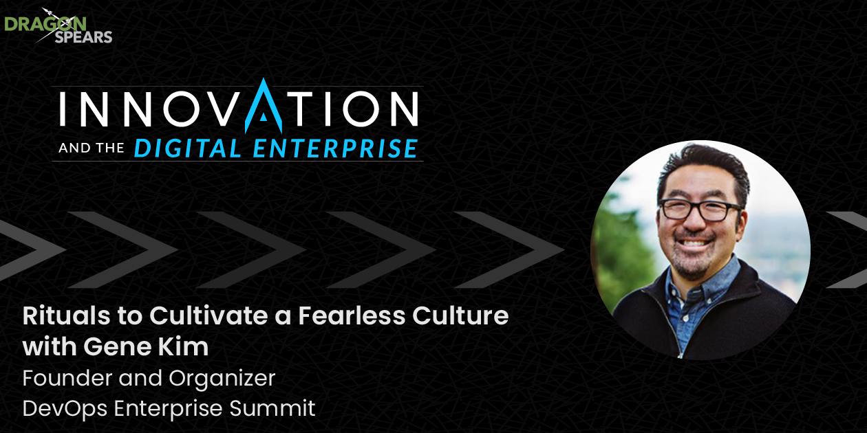 Rituals to Cultivate a Fearless Culture with Gene Kim