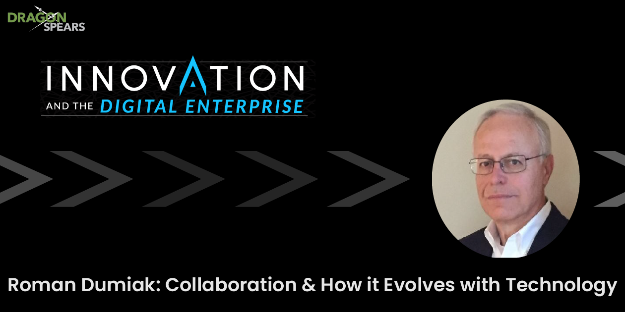 Roman Dumiak: Collaboration & How it Evolves with Technology